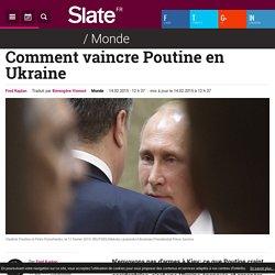 Comment vaincre Poutine en Ukraine
