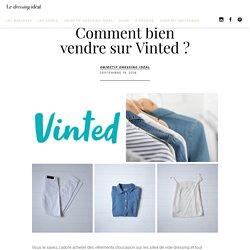 Comment bien vendre sur Vinted ? - Le Dressing Idéal