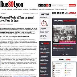 Comment Veolia et Suez se gavent avec l'eau de Lyon