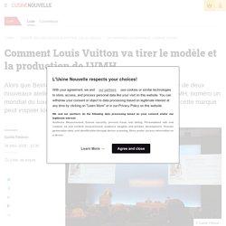 Comment Louis Vuitton va tirer le modèle et la production de LVMH
