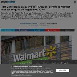 [NRF 2018] Dans sa guerre anti-Amazon, comment Walmart pose les briques du magasin du futur