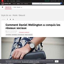 Comment Daniel Wellington a conquis les réseaux sociaux - SFR News