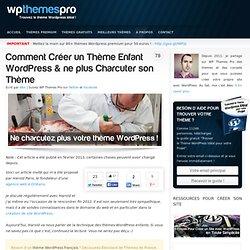 Comment Créer un Thème Enfant WordPress & ne plus Charcuter son Thème