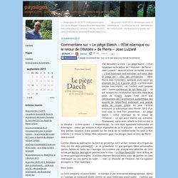 Commentaire sur « Le piège Daech – l'Etat islamique ou le retour de l'Histoire » de Pierre – Jean Luizard