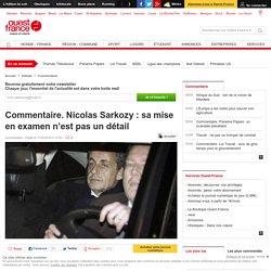 Commentaire. Nicolas Sarkozy : sa mise en examen n'est pas un détail