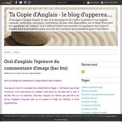 Oral d'anglais: l'epreuve du commentaire d'image (bac bts) - Ta Copie d'Anglais - le blog d'uppereastsider -