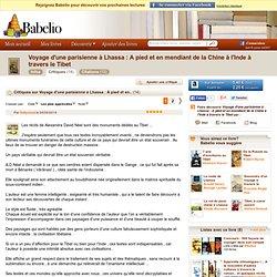 Critiques, commentaires - Voyage d'une parisienne à Lhassa : A pied et en mendiant de la Chine à l'Inde à travers le Tibet - Alexandra David-Néel