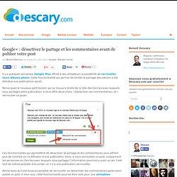 Google+ : désactivez le partage et les commentaires avant de publier votre post