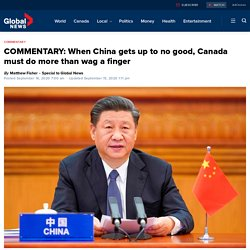 COMMENTARY: When China gets up to no good, Canada must do more than wag a finger
