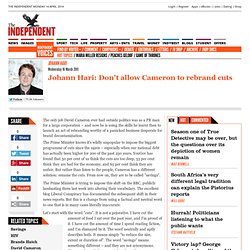 Johann Hari: Don't allow Cameron to rebrand cuts - Johann Hari, Commentators