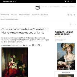 RMN - Grand Palais Œuvres commentées d'Élisabeth : Marie-Antoinette et ses enfants