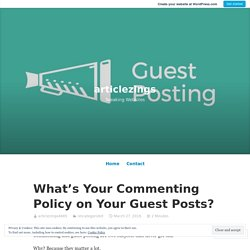 What's Your Commenting Policy on Your Guest Posts? – articlezings