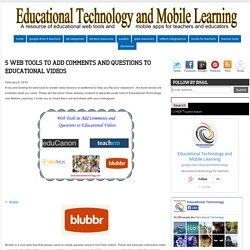 Educational Technology and Mobile Learning: 5 Web Tools to Add Comments and Questions to Educational Videos