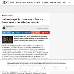 e-Commerçants: comment miser sur Amazon sans cannibaliser son site