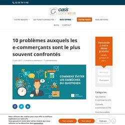 10 problèmes auxquels les e-commerçants sont le plus souvent confrontés - OASIS Commerce