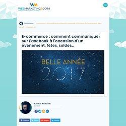 ▷ E-commerce : comment communiquer sur Facebook à l'occasion d'un événement, fêtes, soldes...