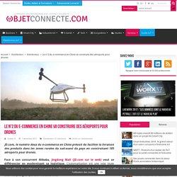 Le n°2 du e-commerce en Chine va construire des aéroports pour drones