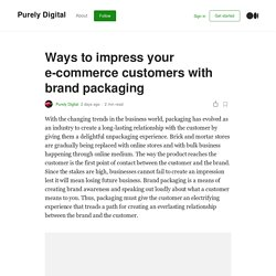 Ways to impress your e-commerce customers with brand packaging