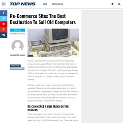Re-Commerce Sites The Best Destination To Sell Old Computers