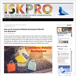How can E-commerce Website Development Benefit Your Business?