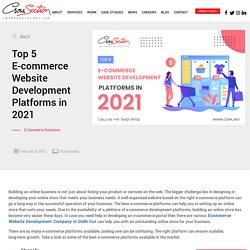 Top 5 E-commerce Website Development Platforms in 2021