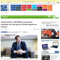 Pascal Canfin: «400 PME du commerce équitable ont créé plus de 10.000 emplois en France»