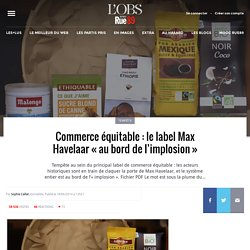 Commerce équitable : le label Max Havelaar « au bord de l'implosion »