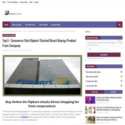 Top E- Commerce Site Flipkart Started Direct Buying Product From Company
