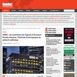 HSBC : du commerce de l'opium à l'évasion fiscale massive, l'histoire d'une banque au présent sulfureux