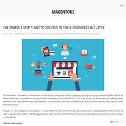 The Simple 3 Step Plans to Succeed in the E-commerce Industry – magentous