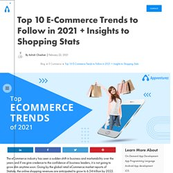 Top 10 E-Commerce Trends to Follow in 2021 + Insights to Shopping Stats