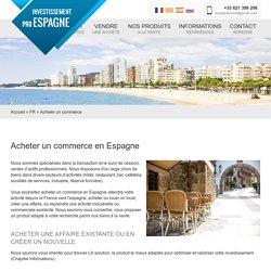 Acheter un commerce en Espagne - Investissement Pro Espagne - Acheter et vendre un commerce en Espagne