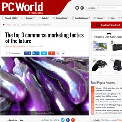 ​The top 3 commerce marketing tactics of the future