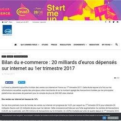 Bilan du e-commerce : 20 milliards d'euros dépensés sur internet au 1er trimestre 2017 - Fevad