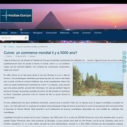 Cuivre: un commerce mondial il y a 5000 ans? ~ Veritas-Europe