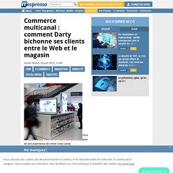 Commerce multicanal : comment Darty bichonne ses clients entre le Web et le magasin