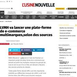 LVMH va lancer une plate-forme de e-commerce multimarques,selon des sources - Infos Reuters
