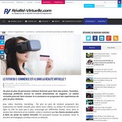 Le futur du e-commerce est-il dans la réalité virtuelle ?