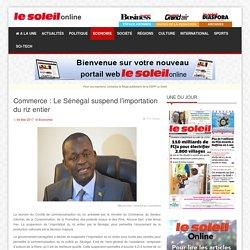 Le Soleil - Commerce : Le Sénégal suspend l'importation du riz entier
