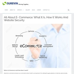All About E- Commerce: What It Is, How It Works And Website Security