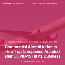 Commercial Aircraft Industry – How Top Companies Adapted after COVID-19 Hit Its Business – Cole Reports