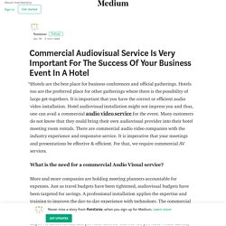 Commercial Audiovisual Service Is Very Important For The Success Of Your Business Event In A Hotel