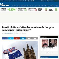 Brexit : doit-on s'attendre au retour de l'empire commercial britannique ?