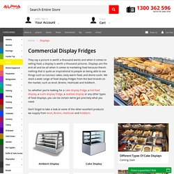 Buy Commercial Display Fridges & Food Display Cabinets by Alpha Catering Equipment