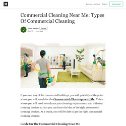 Commercial Cleaning Near Me: Types Of Commercial Cleaning