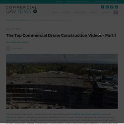The Top Commercial Drone Construction Videos - Part 1 - Commercial UAV News