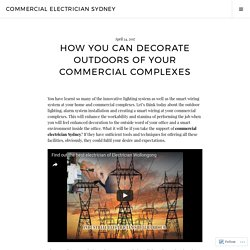 How You Can Decorate Outdoors of Your Commercial Complexes – Commercial Electrician Sydney