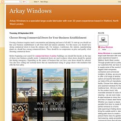 Arkay Windows: Choose Strong Commercial Doors for Your Business Establishment