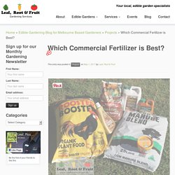Which Commercial Fertilizer is Best? - Leaf, Root & Fruit Gardening Services Melbourne
