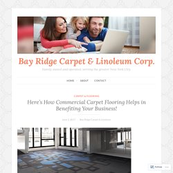 Here's How Commercial Carpet Flooring Helps in Benefiting Your Business! – Bay Ridge Carpet & Linoleum Corp.